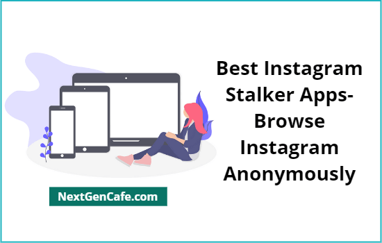 Best Instagram Stalker Apps- Browse Instagram Anonymously