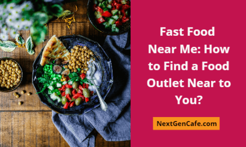 Fast Food Near Me How to Find a Food Outlet Near to You